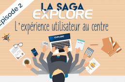 La saga EXPLORE [2/3] : l'expérience utilisateur au centre