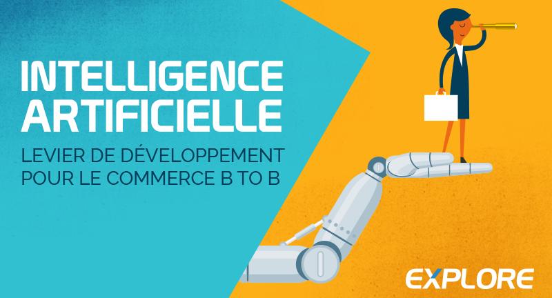L'intelligence artificielle : levier de développement pour le commerce B2B | Explore